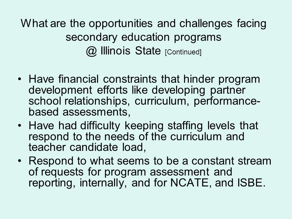 What are the opportunities and challenges facing secondary education programs @ Illinois State [Continued]
